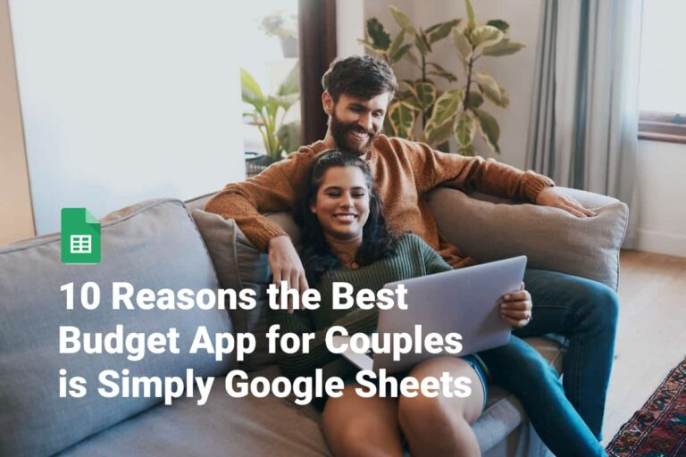 10 reasons the best budget app for couples is simply google sheets